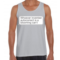 Whoever Invented Autocorrect is a Blooming Can't Funny Slogan Men's Tank Vest Top