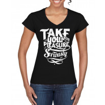 Take Your Pleasure Seriously Slogan Women's V Neck T-Shirt