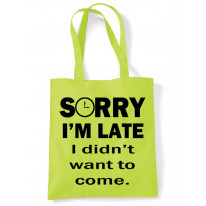 Sorry I'm Late I Didn't Want To Come Slogan Tote Shoulder Shopping Bag