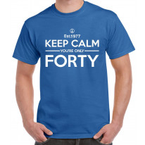 Keep Calm You're Only Forty 40th Birthday Men's T-Shirt