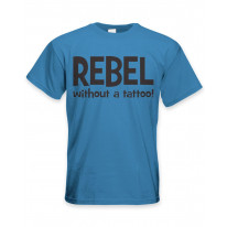Rebel Without A Tattoo Funny Slogan Men's T-Shirt