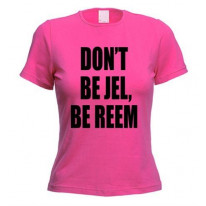 The Only Way Is Essex Don't Be Jel Be Reem Women's T-Shirt