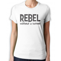 Rebel Without A Tattoo Funny Slogan Women's T-Shirt