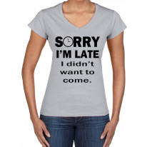 Sorry I'm Late I Didn't Want To Come Slogan V Neck Women's T-Shirt