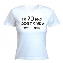 I'm 70 and I Don't Give a Fork 70th Birthday Women's T-Shirt