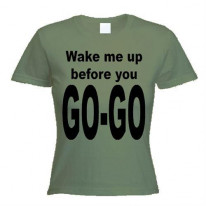 Wake Me Up Before You Go Go Women's T-Shirt