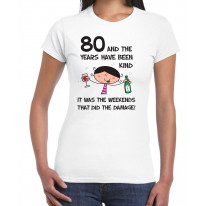 The Years Have Been Kind Women's 80th Birthday Present T-Shirt