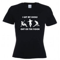 I Get My Kicks Out On The Floor Women's T-Shirt