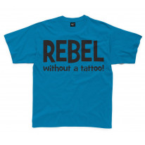 Rebel Without A Tattoo Funny Slogan Kids T-Shirt