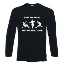I Get My Kicks Out On The Floor Long Sleeve T-Shirt
