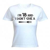 I'm 18 and I Don't Give a Fork 18th Birthday Women's T-Shirt