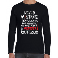 Never Mistake My Silence For Weakness Slogan Men's Long Sleeve T-Shirt