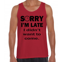 Sorry I'm Late I Didn't Want To Come Slogan Men's Vest Tank Top