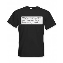 Whoever Invented Autocorrect is a Blooming Can't Funny Slogan Men's T-Shirt
