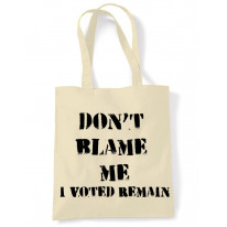 Don't Blame Me I Voted Remain EU Referendum Brexit  Shoulder Shopping Bag