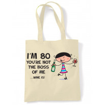 You're Not The Boss Of Me Wine Is Women's 80th Birthday Present Shoulder Tote Bag