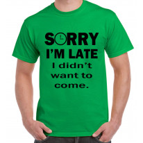 Sorry I'm Late I Didn't Want To Come Slogan Men's T-Shirt