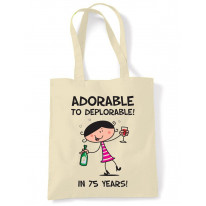 Adorable To Deplorable Women's 75th Birthday Present Shoulder Tote Bag