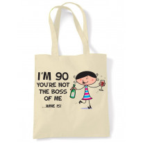 You're Not The Boss Of Me Wine Is Women's 90th Birthday Present Shoulder Tote Bag